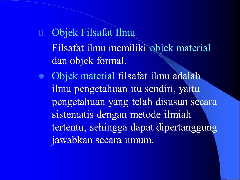 B.Objek Filsafat Ilmu Filsafat ilmu memiliki objek material dan objek formal.