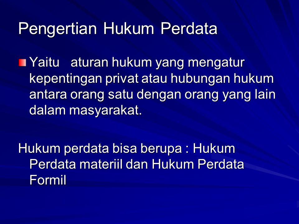 Sumber-sumber hukum perdata di Indonesia : Peraturan perundangan: BW (sebagian), UU Perkawinan 1974, UUPA 1960, KHI (Kompilasi Hukum Islam), UU tentang Hak Tanggungan Atas Tanah 1996, UU tentang Fidusia, dll Kebiasaan dalam jualbeli, sewa mnyewa, pemberian kerja dll Yurisprudensi---- putusan MA tentang masalah keperdataan