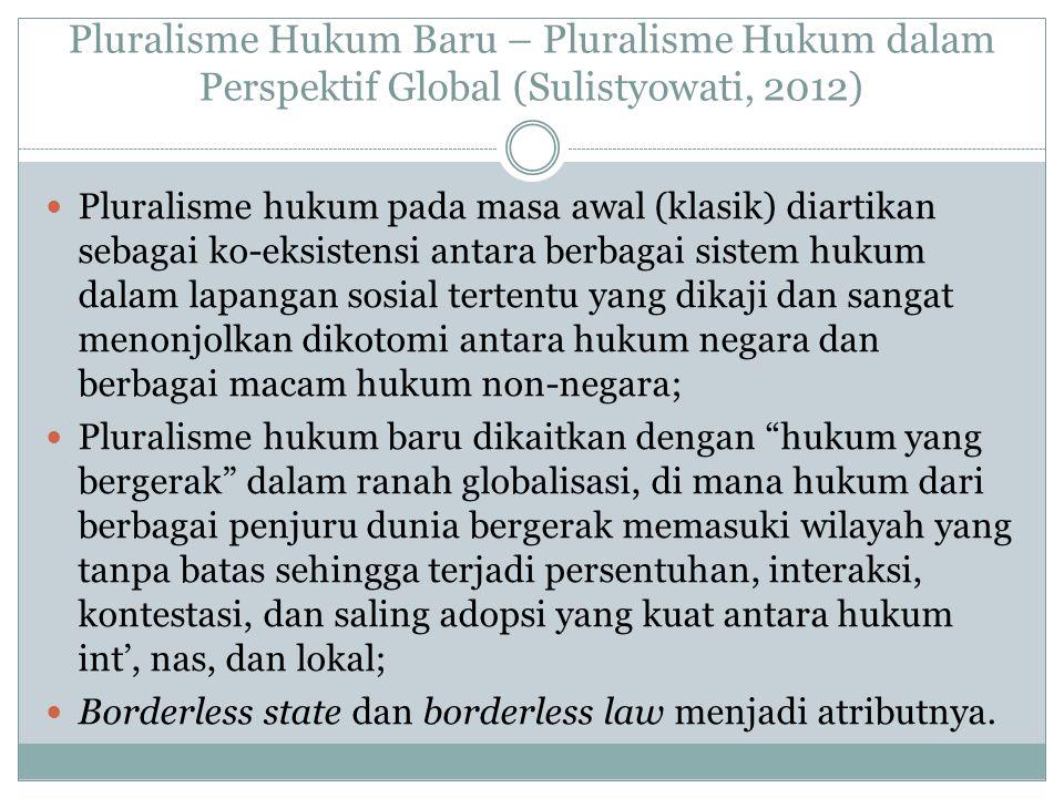 Pluralisme Hukum Baru – Pluralisme Hukum dalam Perspektif Global (Sulistyowati, 2012) Pluralisme hukum pada masa awal (klasik) diartikan sebagai ko-ek