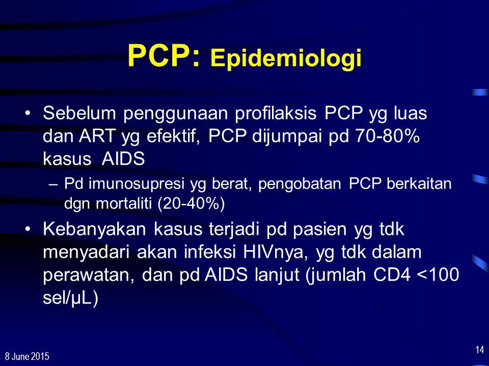 8 June 2015 14 PCP: Epidemiologi Sebelum penggunaan profilaksis PCP yg luas dan ART yg efektif, PCP dijumpai pd 70-80% kasus AIDS –Pd imunosupresi yg