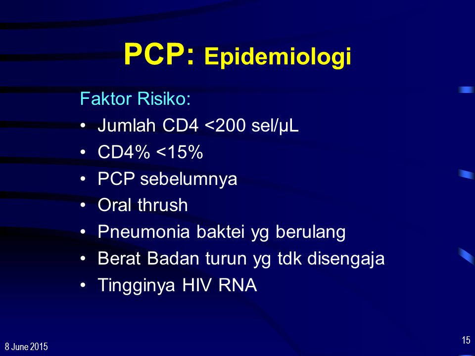 8 June 2015 15 Faktor Risiko: Jumlah CD4 <200 sel/µL CD4% <15% PCP sebelumnya Oral thrush Pneumonia baktei yg berulang Berat Badan turun yg tdk diseng