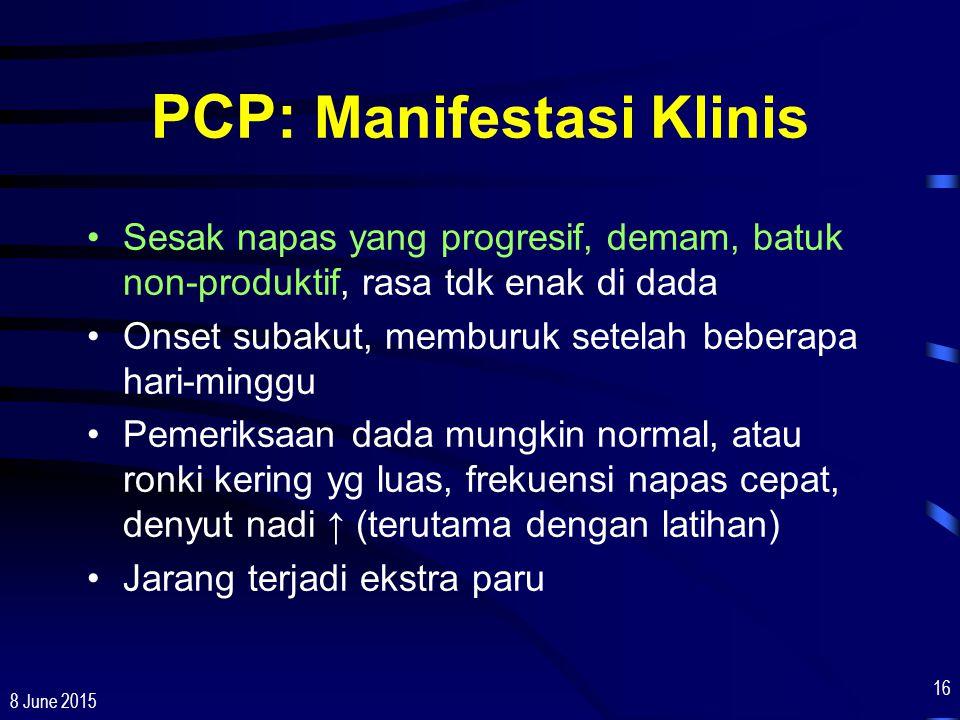 8 June 2015 16 PCP: Manifestasi Klinis Sesak napas yang progresif, demam, batuk non-produktif, rasa tdk enak di dada Onset subakut, memburuk setelah b