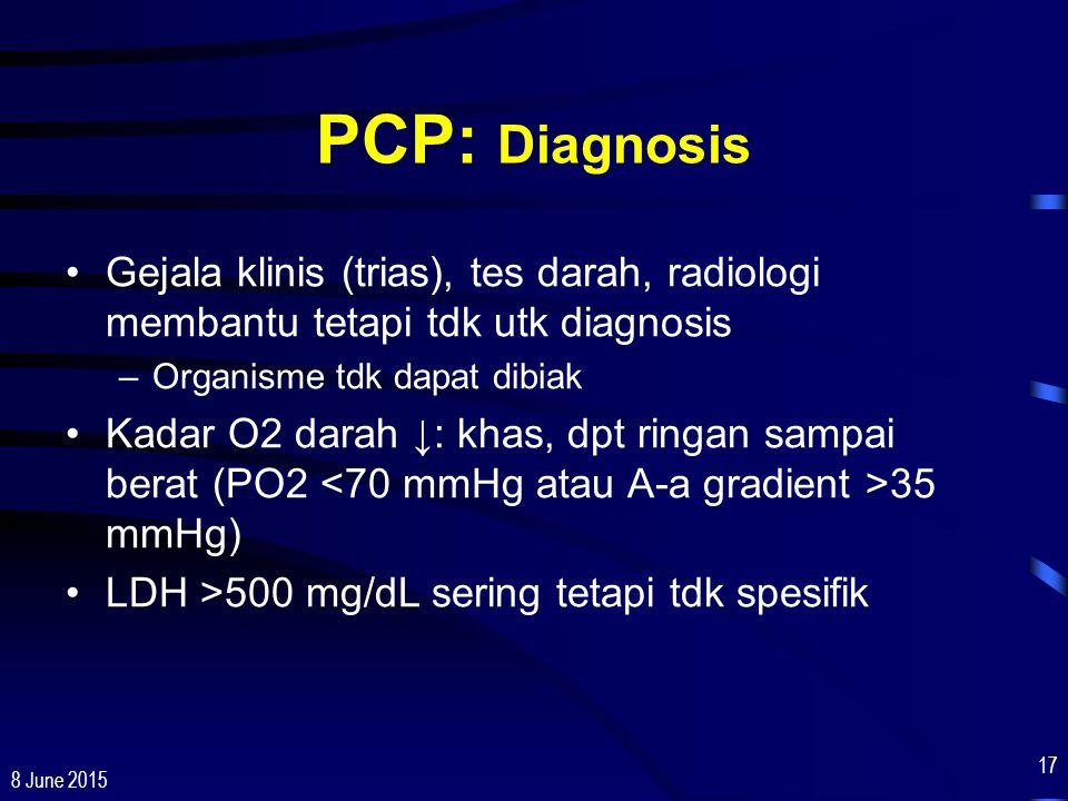 8 June 2015 17 PCP: Diagnosis Gejala klinis (trias), tes darah, radiologi membantu tetapi tdk utk diagnosis –Organisme tdk dapat dibiak Kadar O2 darah