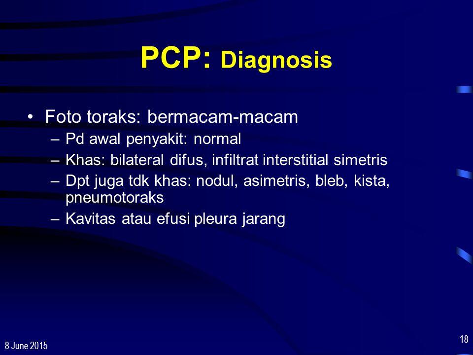 8 June 2015 18 PCP: Diagnosis Foto toraks: bermacam-macam –Pd awal penyakit: normal –Khas: bilateral difus, infiltrat interstitial simetris –Dpt juga