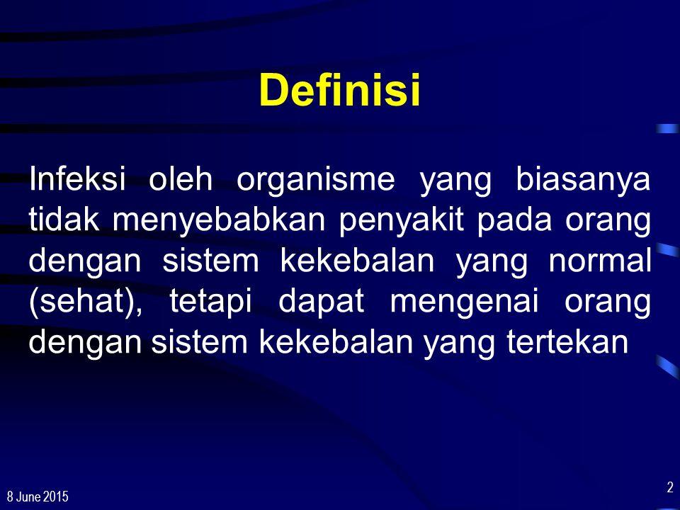 8 June 2015 2 Definisi Infeksi oleh organisme yang biasanya tidak menyebabkan penyakit pada orang dengan sistem kekebalan yang normal (sehat), tetapi