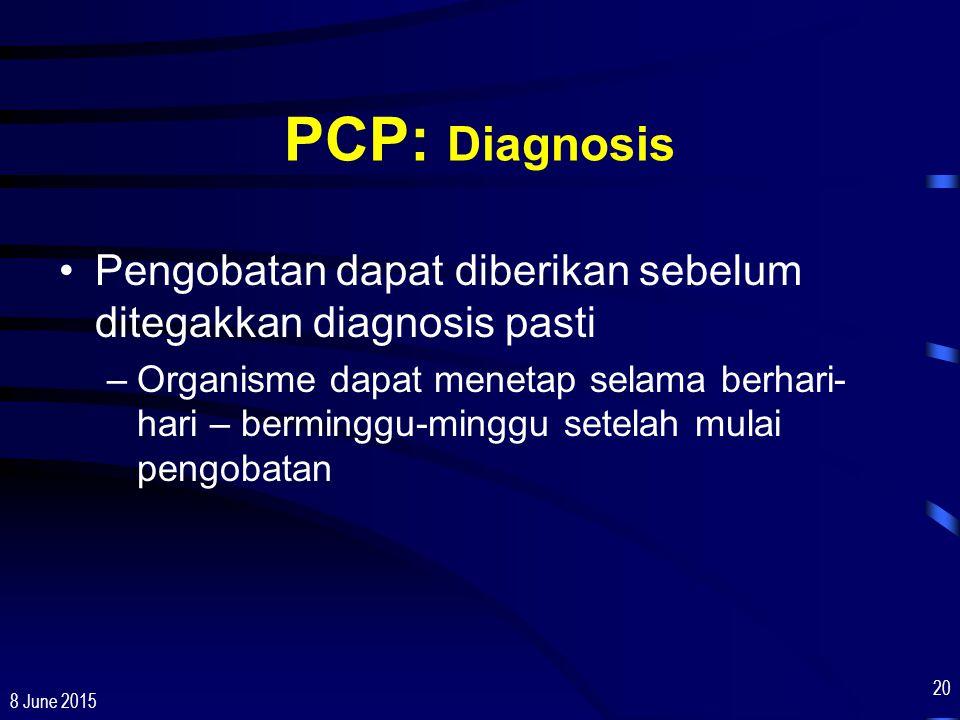8 June 2015 20 PCP: Diagnosis Pengobatan dapat diberikan sebelum ditegakkan diagnosis pasti –Organisme dapat menetap selama berhari- hari – berminggu-