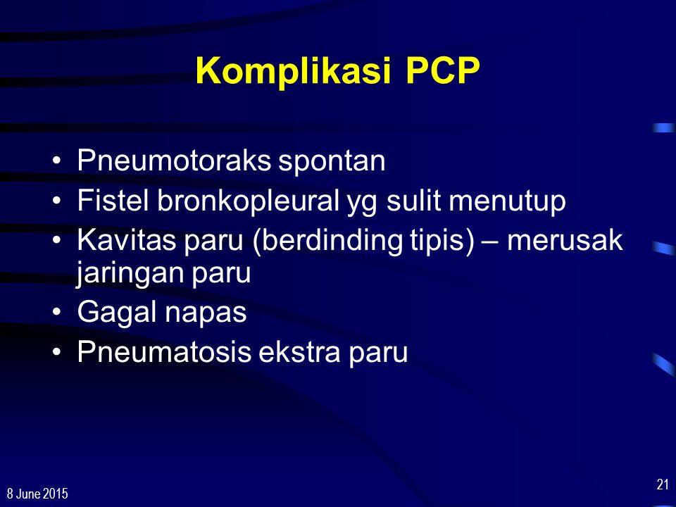 8 June 2015 21 Komplikasi PCP Pneumotoraks spontan Fistel bronkopleural yg sulit menutup Kavitas paru (berdinding tipis) – merusak jaringan paru Gagal