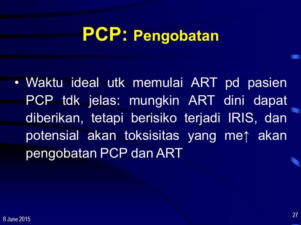 8 June 2015 27 Waktu ideal utk memulai ART pd pasien PCP tdk jelas: mungkin ART dini dapat diberikan, tetapi berisiko terjadi IRIS, dan potensial akan