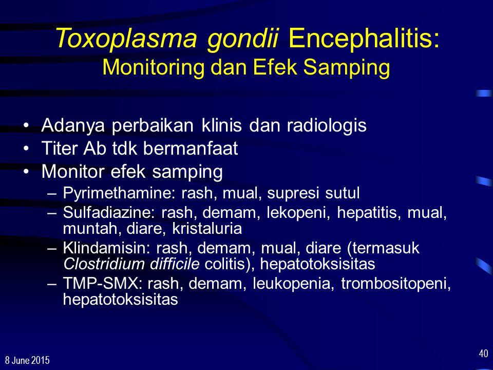 8 June 2015 40 Toxoplasma gondii Encephalitis: Monitoring dan Efek Samping Adanya perbaikan klinis dan radiologis Titer Ab tdk bermanfaat Monitor efek