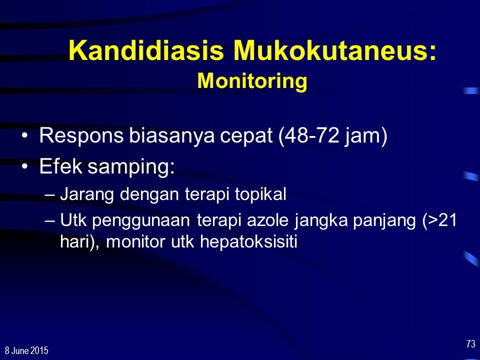 8 June 2015 73 Kandidiasis Mukokutaneus: Monitoring Respons biasanya cepat (48-72 jam) Efek samping: –Jarang dengan terapi topikal –Utk penggunaan ter