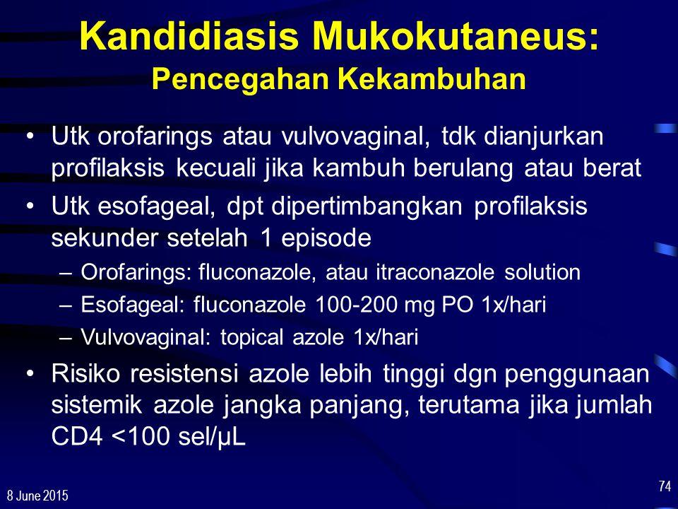 8 June 2015 74 Kandidiasis Mukokutaneus: Pencegahan Kekambuhan Utk orofarings atau vulvovaginal, tdk dianjurkan profilaksis kecuali jika kambuh berula