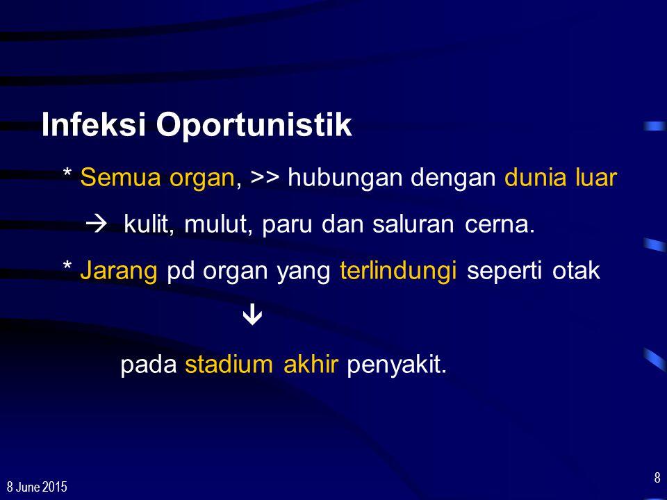 8 June 2015 8 Infeksi Oportunistik * Semua organ, >> hubungan dengan dunia luar  kulit, mulut, paru dan saluran cerna. * Jarang pd organ yang terlind