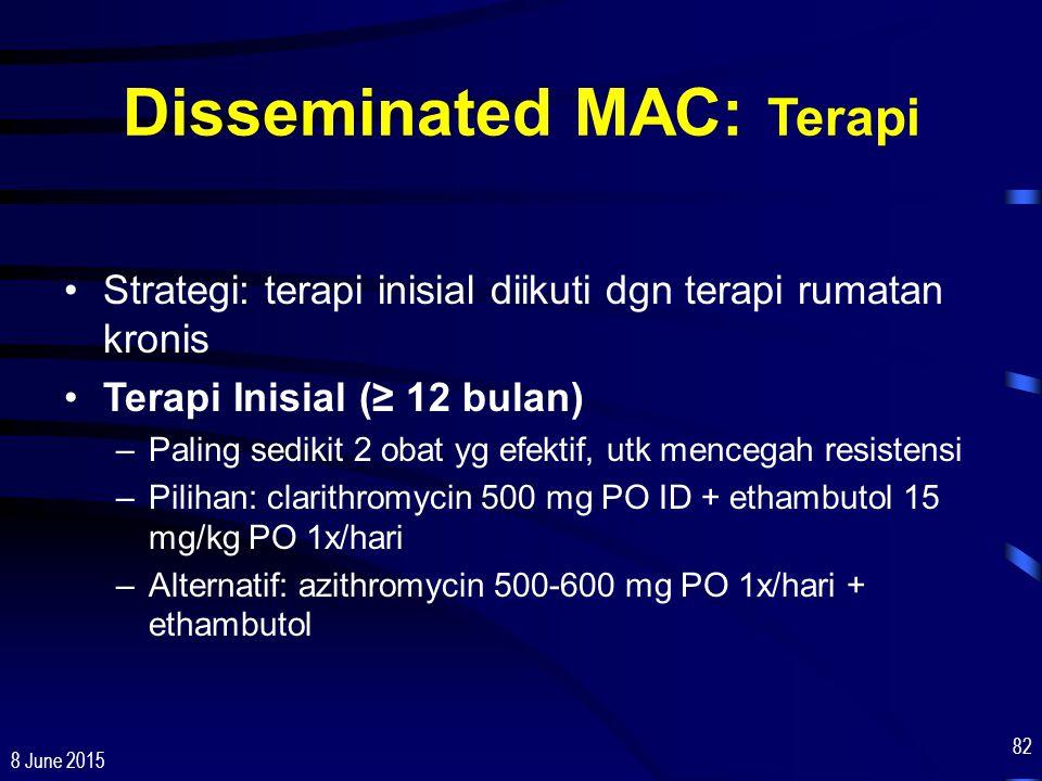 8 June 2015 82 Disseminated MAC: Terapi Strategi: terapi inisial diikuti dgn terapi rumatan kronis Terapi Inisial (≥ 12 bulan) –Paling sedikit 2 obat