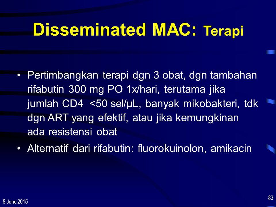 8 June 2015 83 Disseminated MAC: Terapi Pertimbangkan terapi dgn 3 obat, dgn tambahan rifabutin 300 mg PO 1x/hari, terutama jika jumlah CD4 <50 sel/µL