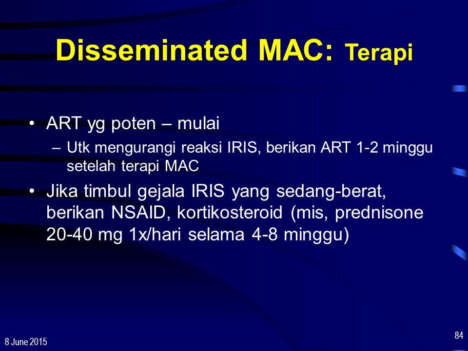 8 June 2015 84 Disseminated MAC: Terapi ART yg poten – mulai –Utk mengurangi reaksi IRIS, berikan ART 1-2 minggu setelah terapi MAC Jika timbul gejala