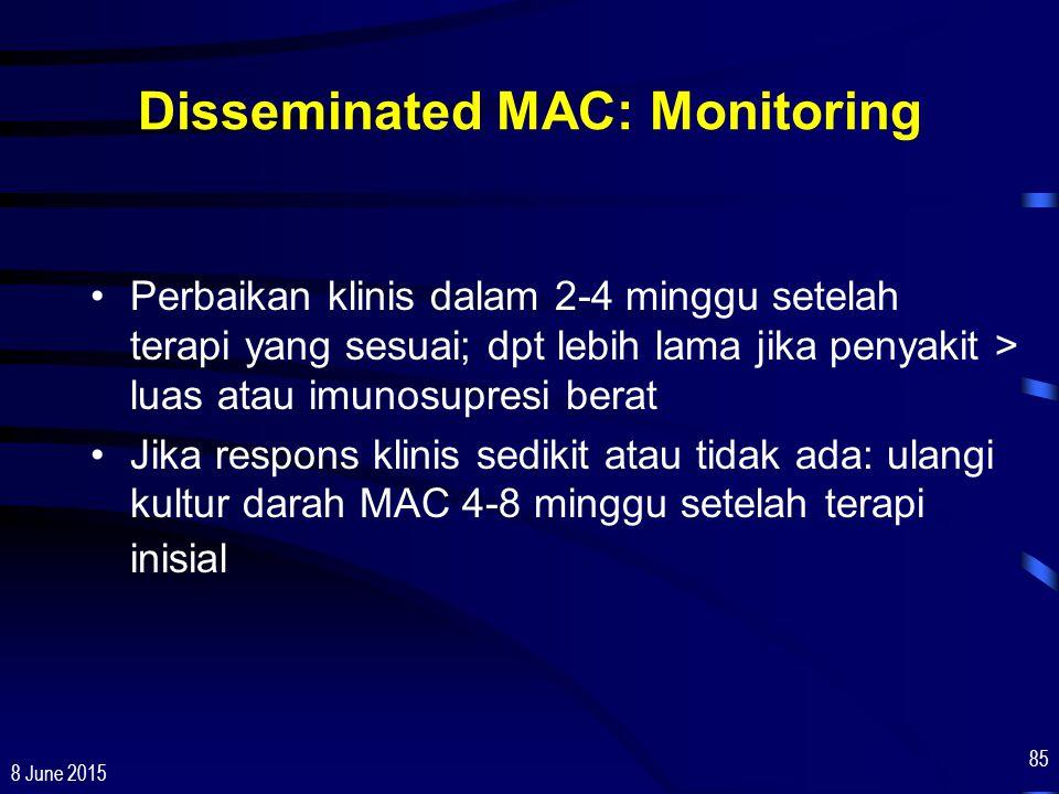 8 June 2015 85 Disseminated MAC: Monitoring Perbaikan klinis dalam 2-4 minggu setelah terapi yang sesuai; dpt lebih lama jika penyakit > luas atau imu