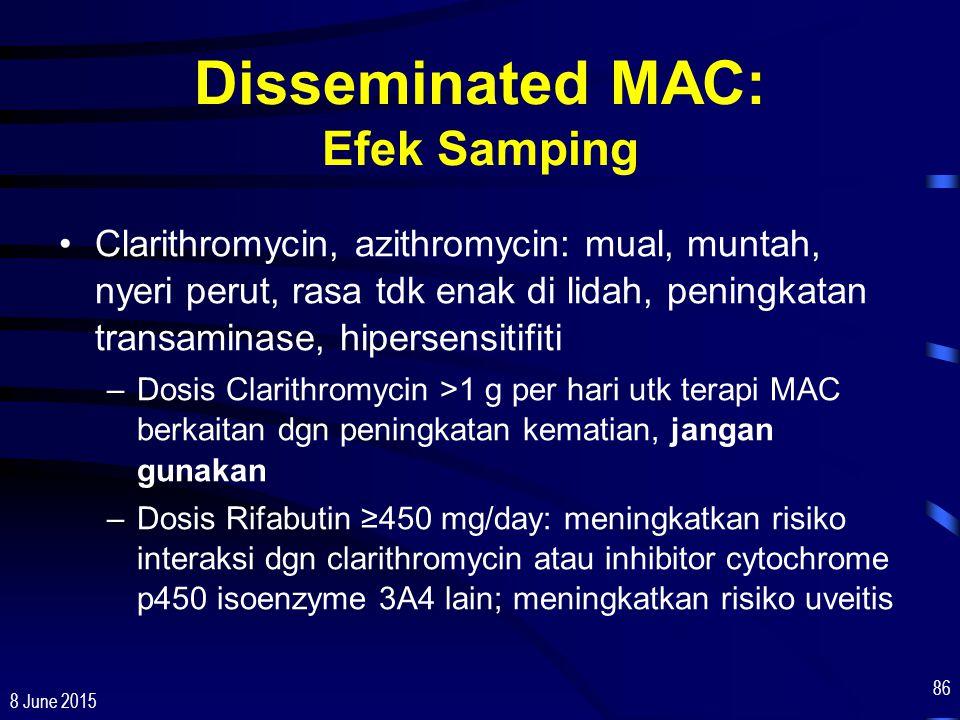 8 June 2015 86 Disseminated MAC: Efek Samping Clarithromycin, azithromycin: mual, muntah, nyeri perut, rasa tdk enak di lidah, peningkatan transaminas
