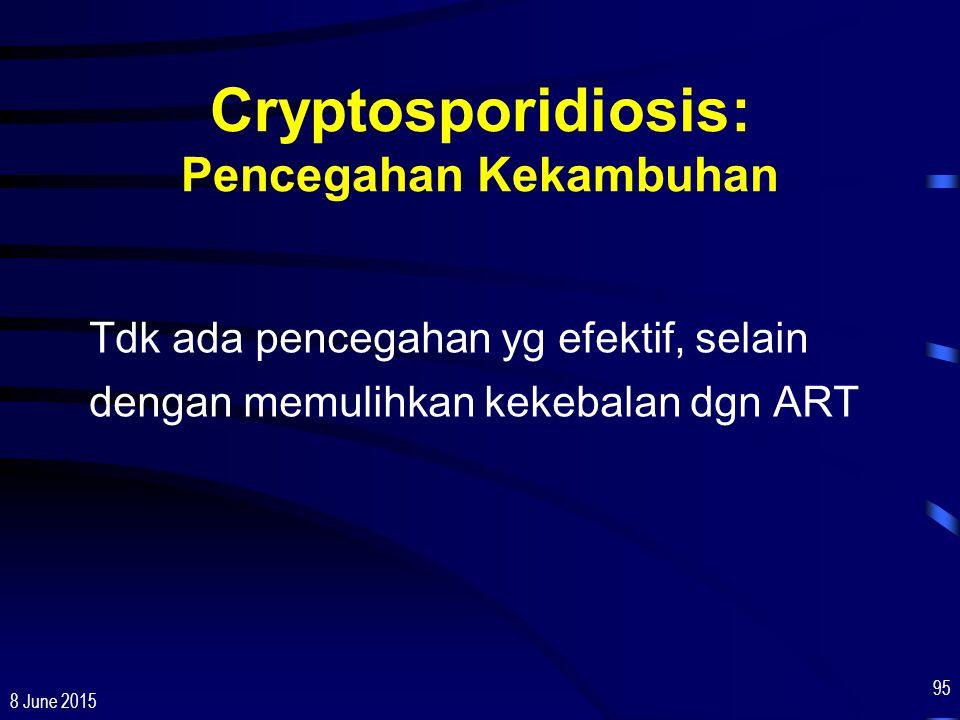 8 June 2015 95 Cryptosporidiosis: Pencegahan Kekambuhan Tdk ada pencegahan yg efektif, selain dengan memulihkan kekebalan dgn ART