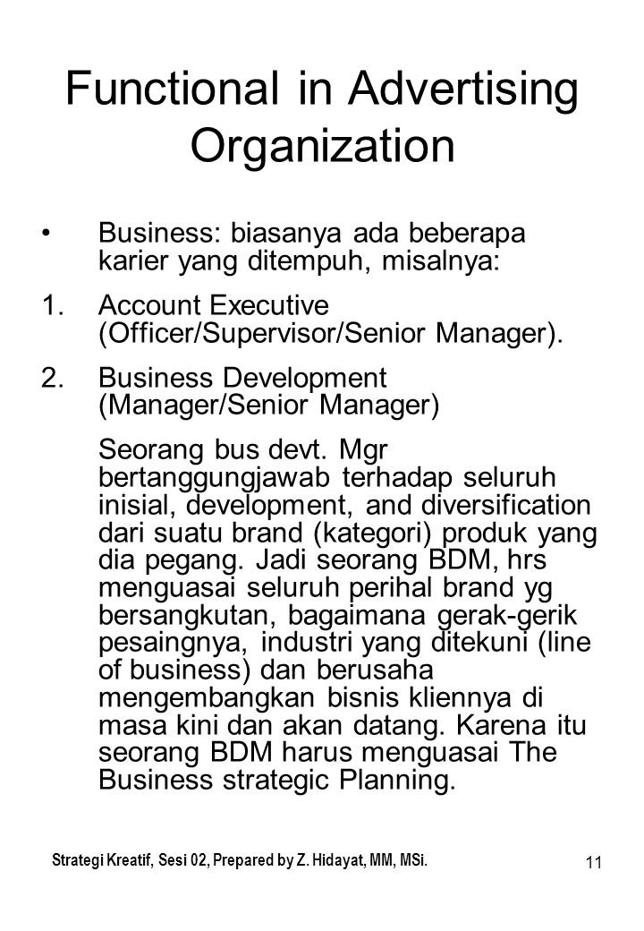 11 Functional in Advertising Organization Business: biasanya ada beberapa karier yang ditempuh, misalnya: 1.Account Executive (Officer/Supervisor/Seni