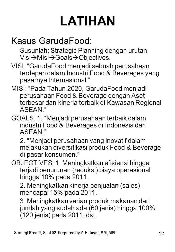 """12 LATIHAN Kasus GarudaFood: Susunlah: Strategic Planning dengan urutan Visi  Misi  Goals  Objectives. VISI: """"GarudaFood menjadi sebuah perusahaan"""
