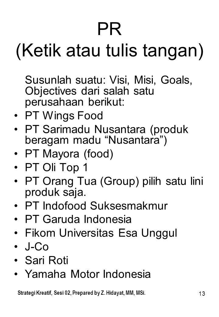 13 PR (Ketik atau tulis tangan) Susunlah suatu: Visi, Misi, Goals, Objectives dari salah satu perusahaan berikut: PT Wings Food PT Sarimadu Nusantara