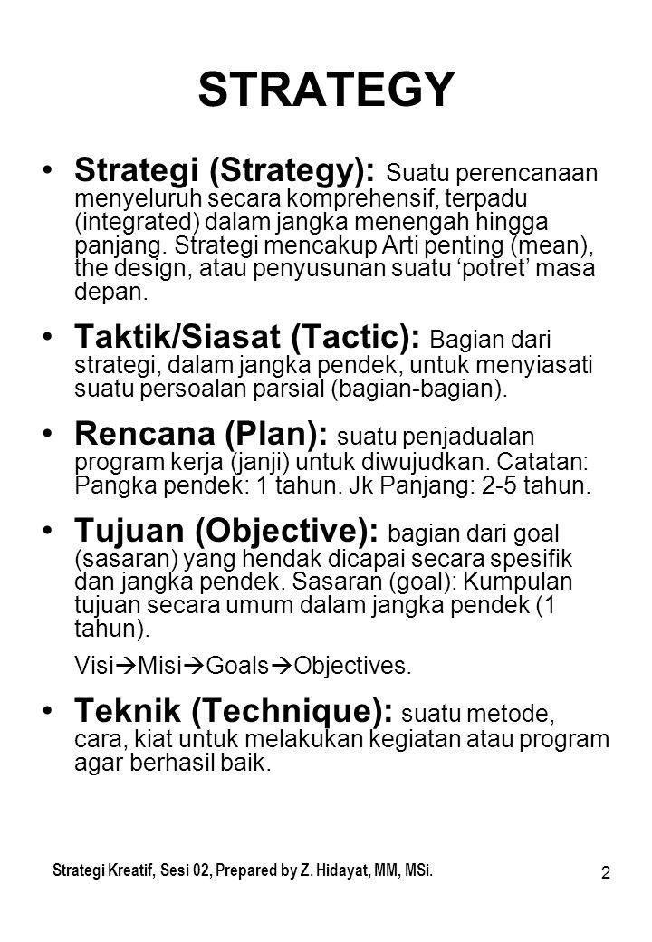 2 STRATEGY Strategi (Strategy): Suatu perencanaan menyeluruh secara komprehensif, terpadu (integrated) dalam jangka menengah hingga panjang. Strategi