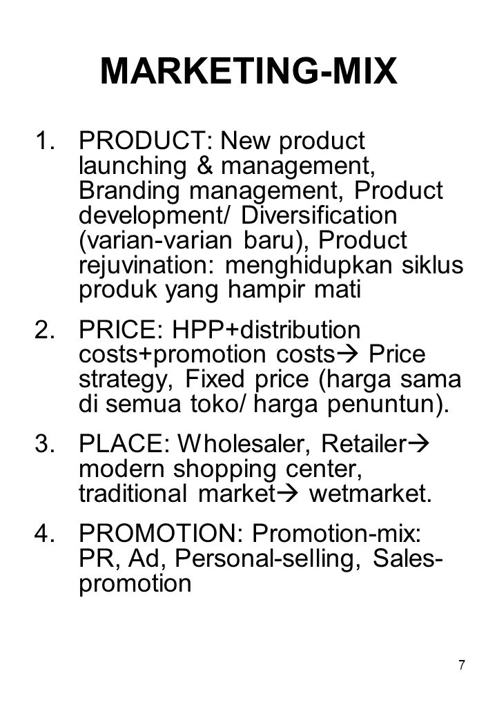 7 MARKETING-MIX 1.PRODUCT: New product launching & management, Branding management, Product development/ Diversification (varian-varian baru), Product