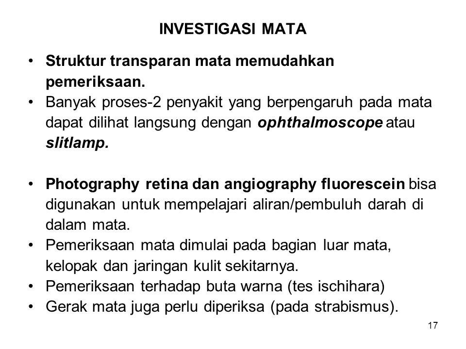 18 INVESTIGASI MATA (Lanjutan) Pemeriksaan visus dengan Bagan Snellen's, disusul pemeriksaan luas medan pengelihatan.