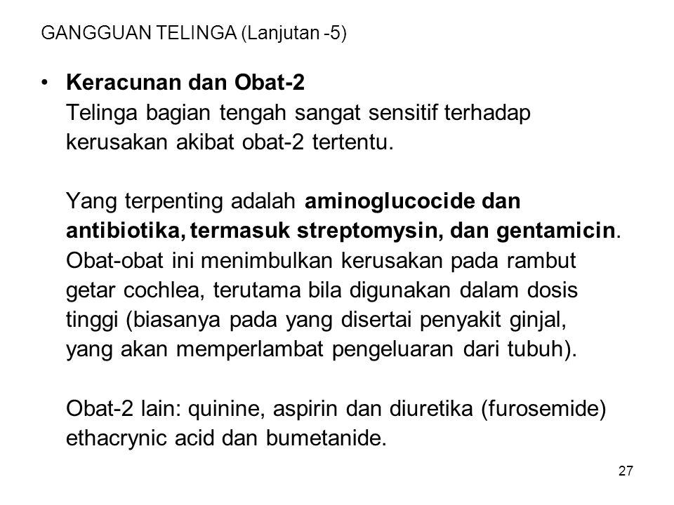 28 GANGGUAN TELINGA (Lanjutan-6) Gangguan-2 lain: -Otosclerosis adalah suatu kondisi kongenital.
