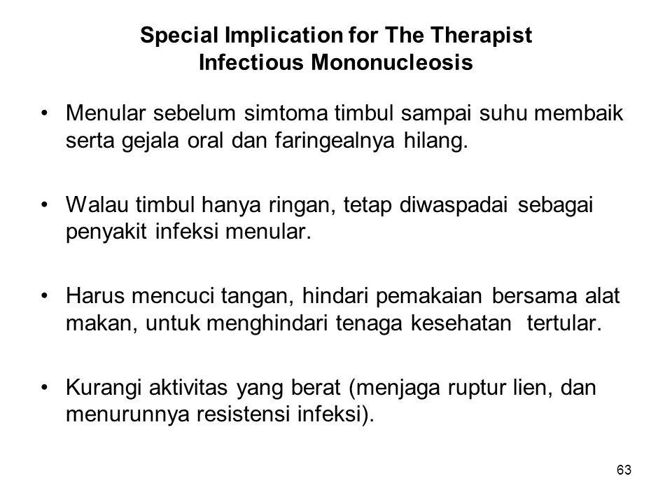 64 Special Implication for The Therapist Infectious Mononucleosis (Lanjutan) Perlu dikerjakan selama minimum 1 bulan.