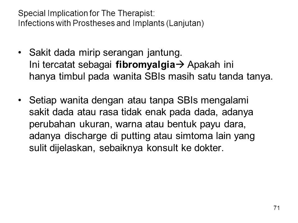 71 Special Implication for The Therapist: Infections with Prostheses and Implants (Lanjutan) Sakit dada mirip serangan jantung. Ini tercatat sebagai f