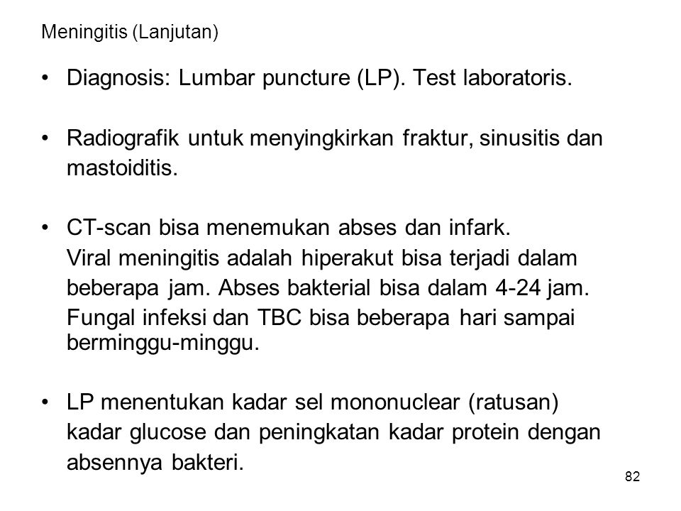 83 Meningitis (Lanjutan -2) Terapi viral adalah simtomatik (sakit kepala dan muntah) prognosis baik, akan sembuh dalam 1-2 minggu.