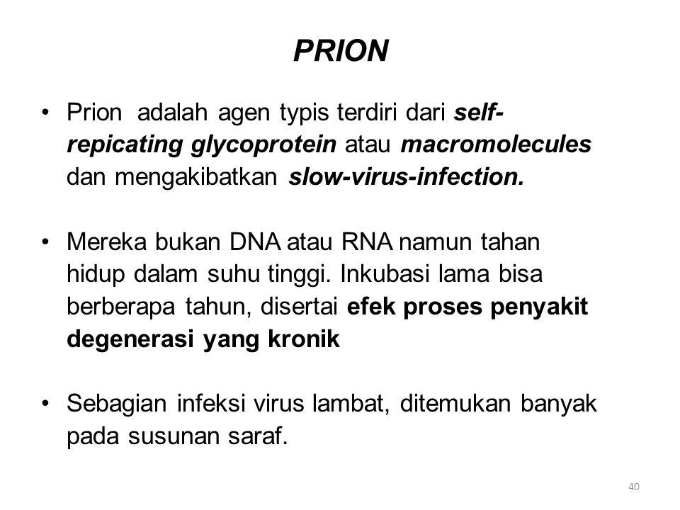 PRION Prion adalah agen typis terdiri dari self- repicating glycoprotein atau macromolecules dan mengakibatkan slow-virus-infection. Mereka bukan DNA