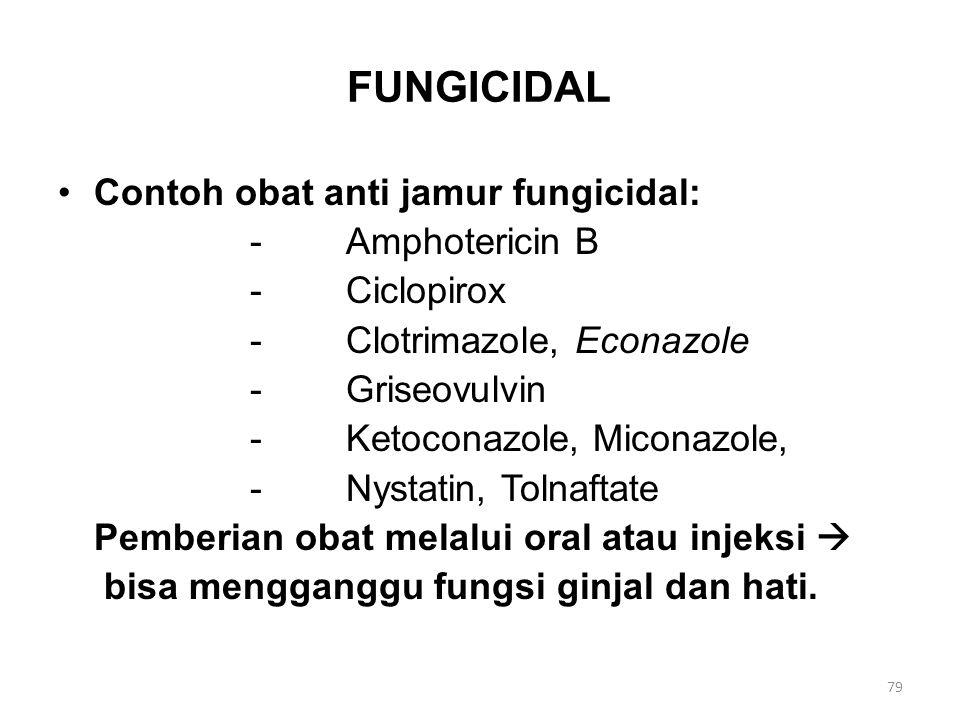 FUNGICIDAL Contoh obat anti jamur fungicidal: -Amphotericin B -Ciclopirox -Clotrimazole, Econazole -Griseovulvin -Ketoconazole, Miconazole, -Nystatin,