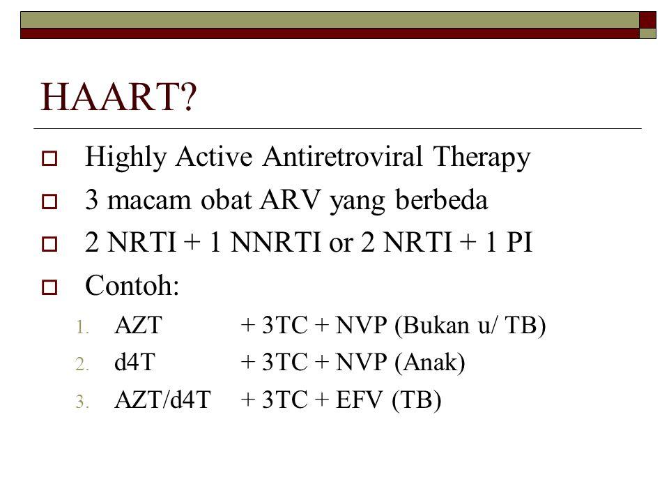 HAART?  Highly Active Antiretroviral Therapy  3 macam obat ARV yang berbeda  2 NRTI + 1 NNRTI or 2 NRTI + 1 PI  Contoh: 1. AZT+ 3TC + NVP (Bukan u