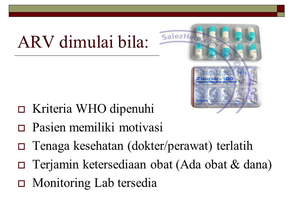 ARV dimulai bila:  Kriteria WHO dipenuhi  Pasien memiliki motivasi  Tenaga kesehatan (dokter/perawat) terlatih  Terjamin ketersediaan obat (Ada ob