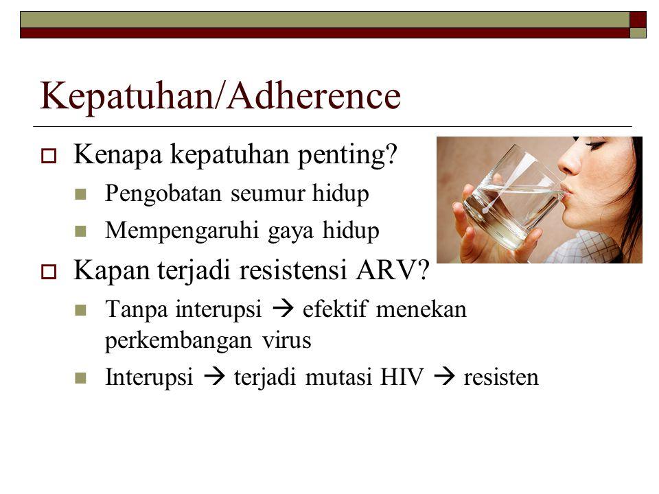 Kepatuhan/Adherence  Kenapa kepatuhan penting? Pengobatan seumur hidup Mempengaruhi gaya hidup  Kapan terjadi resistensi ARV? Tanpa interupsi  efek