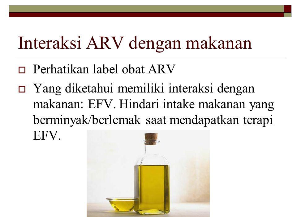 Interaksi ARV dengan makanan  Perhatikan label obat ARV  Yang diketahui memiliki interaksi dengan makanan: EFV. Hindari intake makanan yang berminya