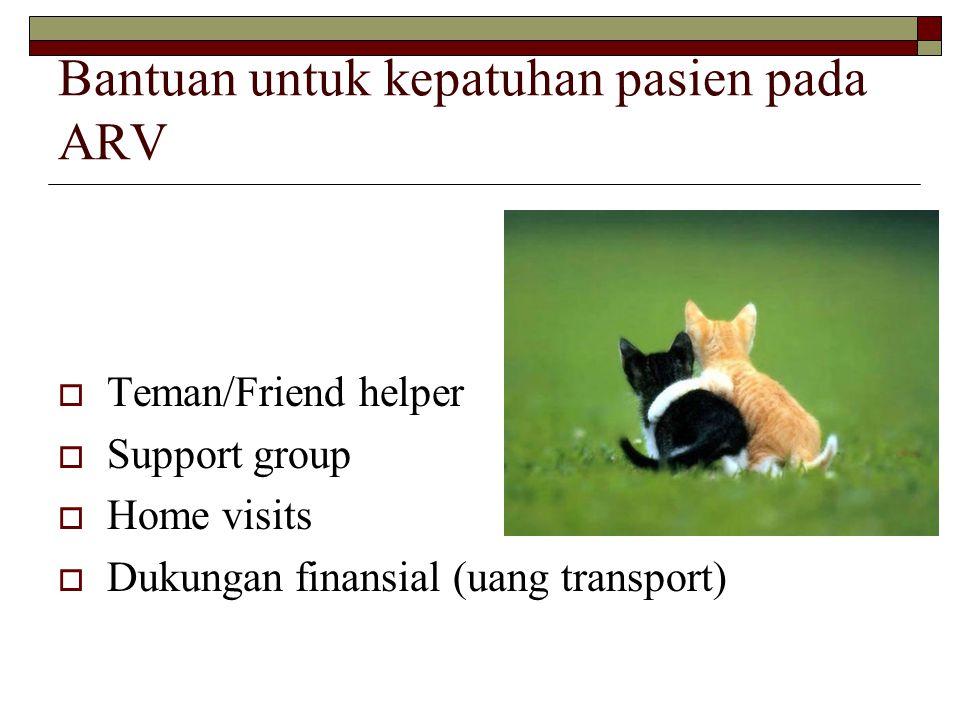 Bantuan untuk kepatuhan pasien pada ARV  Teman/Friend helper  Support group  Home visits  Dukungan finansial (uang transport)