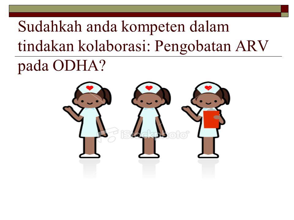 Sudahkah anda kompeten dalam tindakan kolaborasi: Pengobatan ARV pada ODHA?
