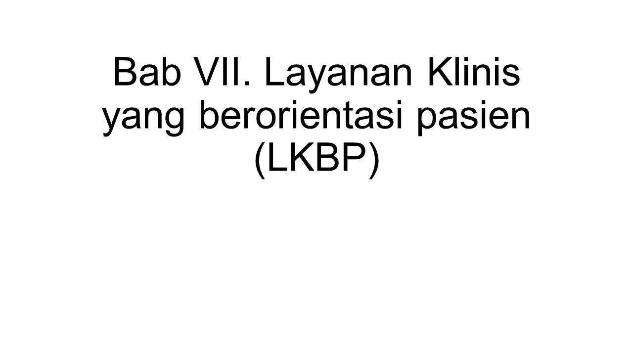 Bab VII. Layanan Klinis yang berorientasi pasien (LKBP)