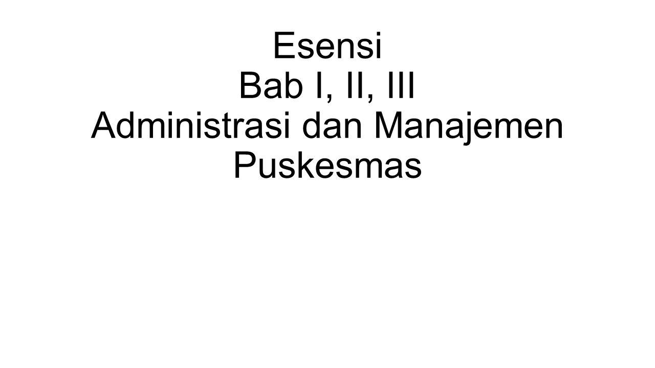 Esensi Bab I, II, III Administrasi dan Manajemen Puskesmas