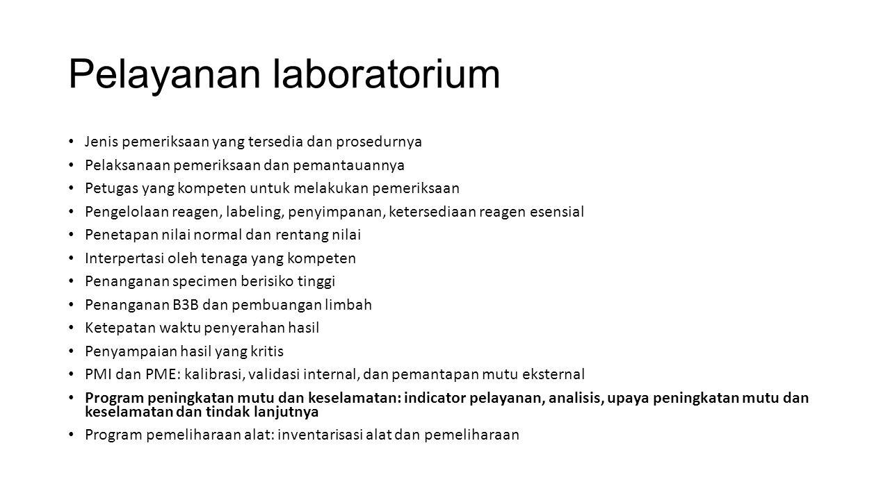 Pelayanan laboratorium Jenis pemeriksaan yang tersedia dan prosedurnya Pelaksanaan pemeriksaan dan pemantauannya Petugas yang kompeten untuk melakukan