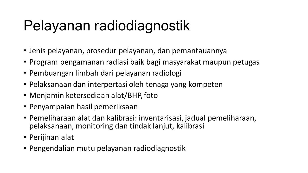 Pelayanan radiodiagnostik Jenis pelayanan, prosedur pelayanan, dan pemantauannya Program pengamanan radiasi baik bagi masyarakat maupun petugas Pembua
