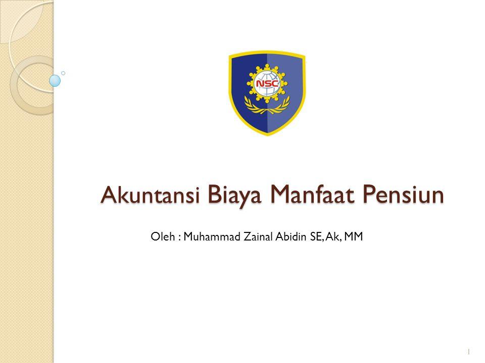 Akuntansi Biaya Manfaat Pensiun Oleh : Muhammad Zainal Abidin SE, Ak, MM 1
