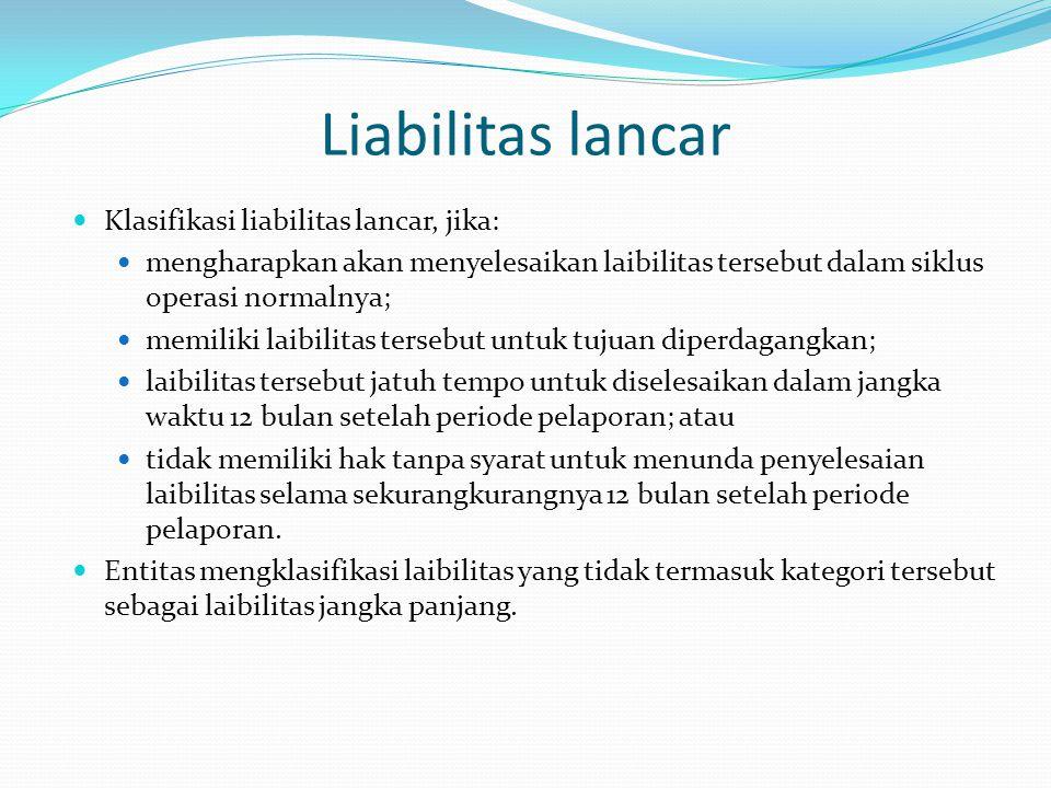 Liabilitas lancar Klasifikasi liabilitas lancar, jika: mengharapkan akan menyelesaikan laibilitas tersebut dalam siklus operasi normalnya; memiliki la