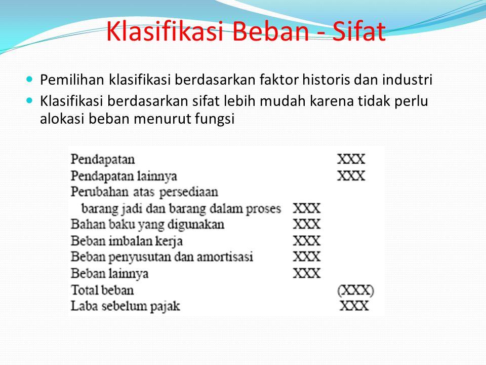 Pemilihan klasifikasi berdasarkan faktor historis dan industri Klasifikasi berdasarkan sifat lebih mudah karena tidak perlu alokasi beban menurut fung
