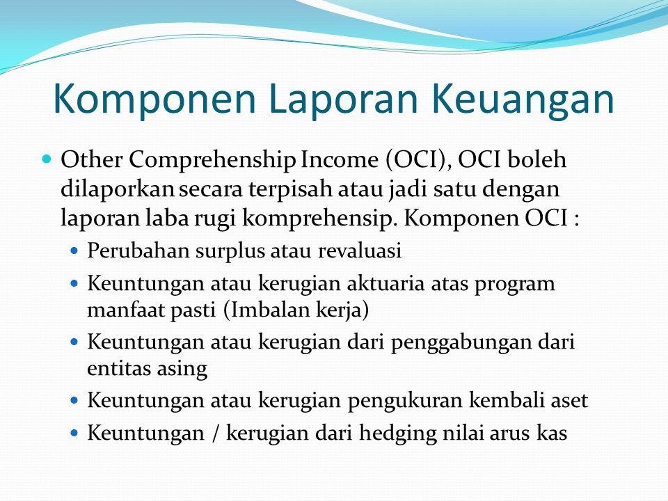 Komponen Laporan Keuangan Other Comprehenship Income (OCI), OCI boleh dilaporkan secara terpisah atau jadi satu dengan laporan laba rugi komprehensip.