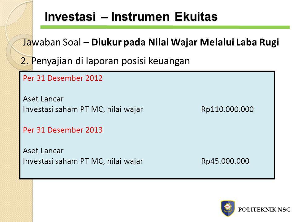 2. Penyajian di laporan posisi keuangan Per 31 Desember 2012 Aset Lancar Investasi saham PT MC, nilai wajarRp110.000.000 Per 31 Desember 2013 Aset Lan