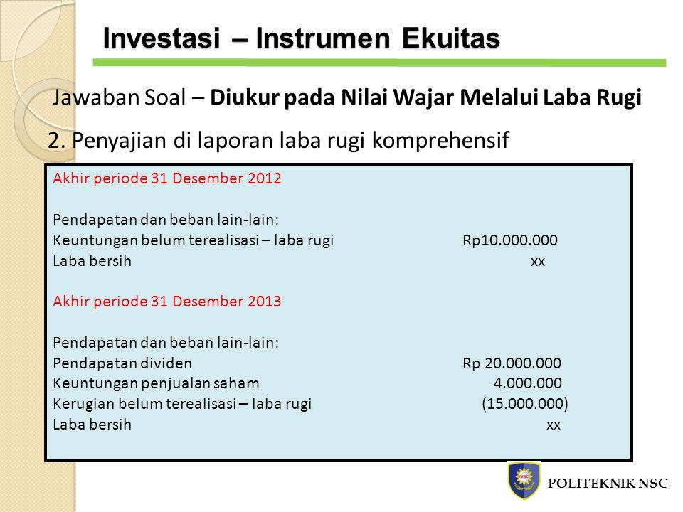 2. Penyajian di laporan laba rugi komprehensif Akhir periode 31 Desember 2012 Pendapatan dan beban lain-lain: Keuntungan belum terealisasi – laba rugi
